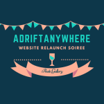 Adrift Anywhere's Relaunch and 2nd Birthday Soiree!